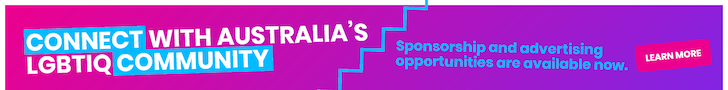 Connect with Australia's LGBTIQ Community. Ask us about sponsorship and advertising opportunities.